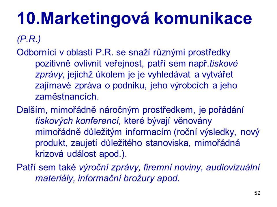 52 10.Marketingová komunikace (P.R.) Odborníci v oblasti P.R. se snaží různými prostředky pozitivně ovlivnit veřejnost, patří sem např.tiskové zprávy,