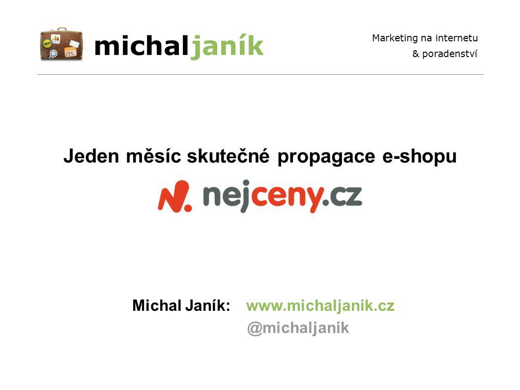 michaljaník Marketing na internetu & poradenství Jeden měsíc skutečné propagace e-shopu www.michaljanik.czMichal Janík: @michaljanik