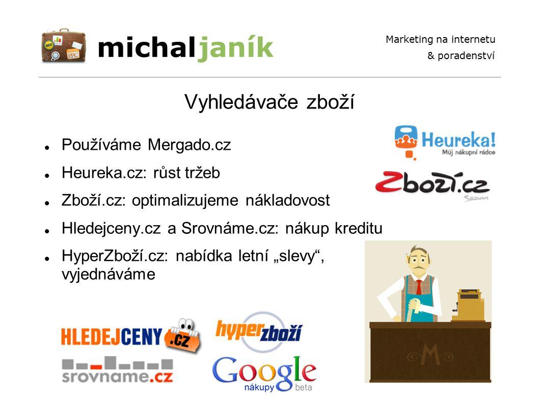 michaljaník Marketing na internetu & poradenství Vyhledávače zboží Používáme Mergado.cz Heureka.cz: růst tržeb Zboží.cz: optimalizujeme nákladovost Hl