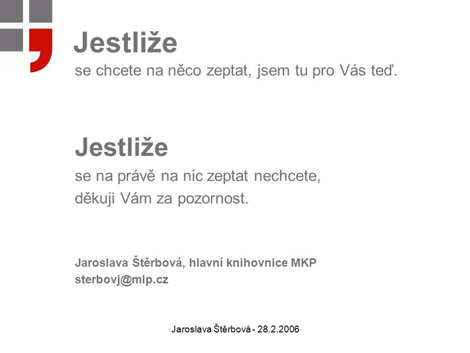 Jaroslava Štěrbová - 28.2.2006 Jestliže se chcete na něco zeptat, jsem tu pro Vás teď. Jestliže se na právě na nic zeptat nechcete, děkuji Vám za pozo