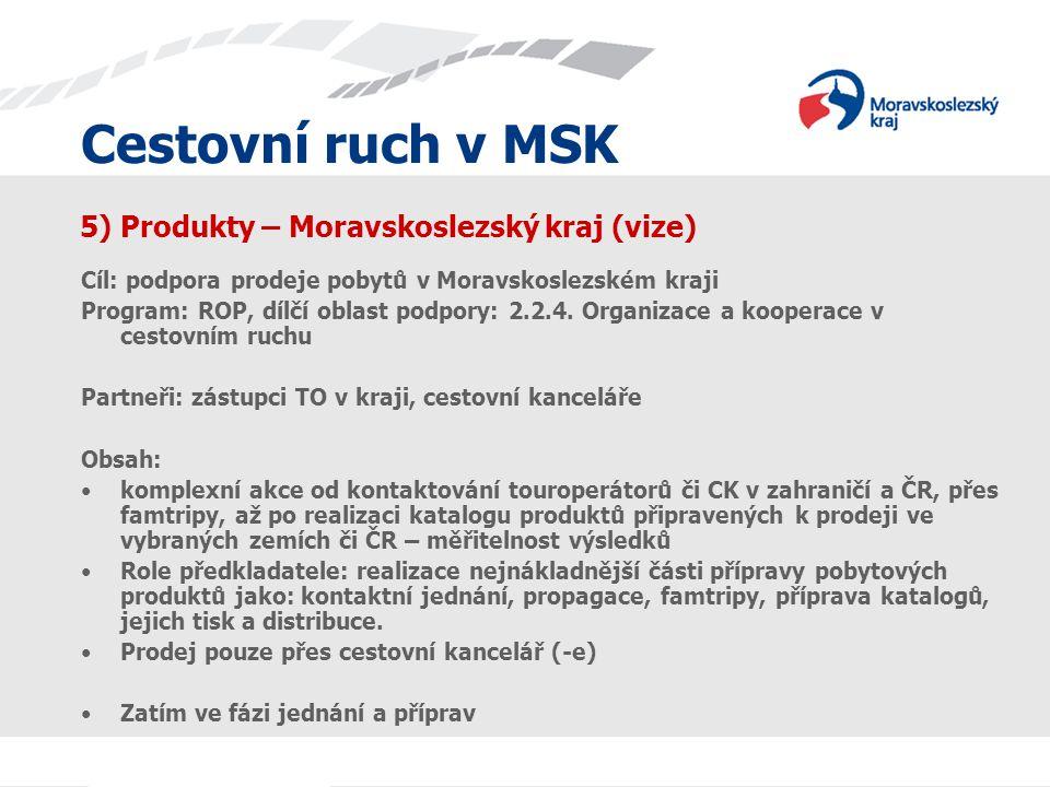Cestovní ruch v MSK 5) Produkty – Moravskoslezský kraj (vize) Cíl: podpora prodeje pobytů v Moravskoslezském kraji Program: ROP, dílčí oblast podpory: