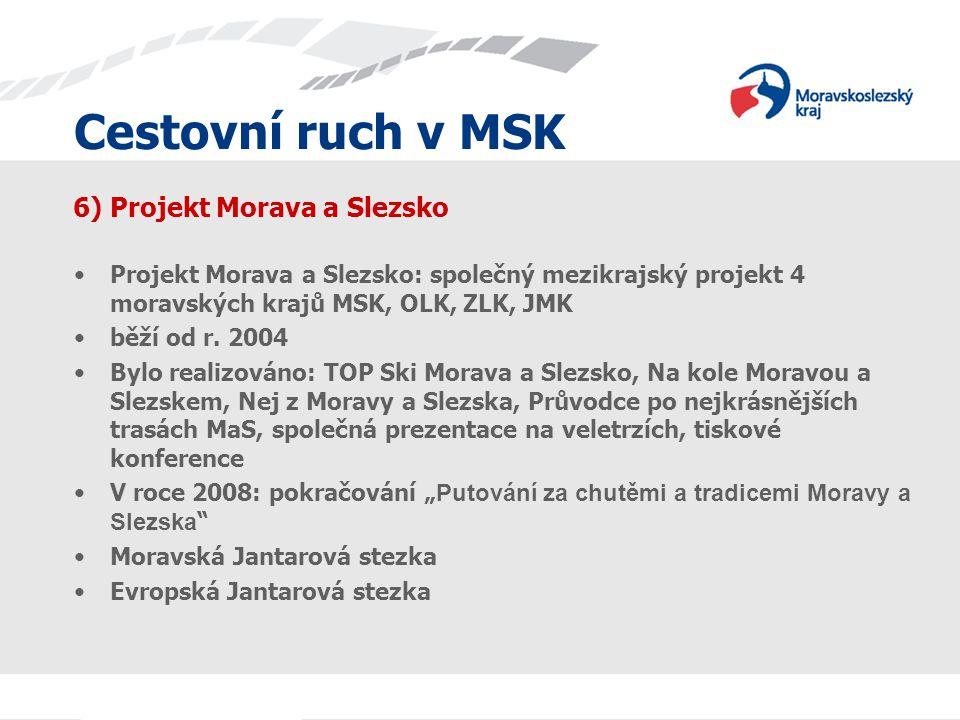Cestovní ruch v MSK 6) Projekt Morava a Slezsko Projekt Morava a Slezsko: společný mezikrajský projekt 4 moravských krajů MSK, OLK, ZLK, JMK běží od r