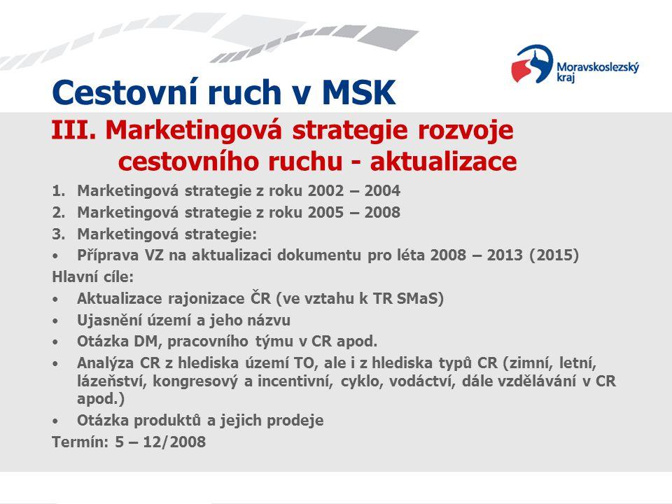 Cestovní ruch v MSK III. Marketingová strategie rozvoje cestovního ruchu - aktualizace 1.Marketingová strategie z roku 2002 – 2004 2.Marketingová stra