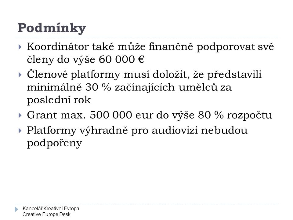 Kancelář Kreativní Evropa Creative Europe Desk Podmínky  Koordinátor také může finančně podporovat své členy do výše 60 000 €  Členové platformy mus