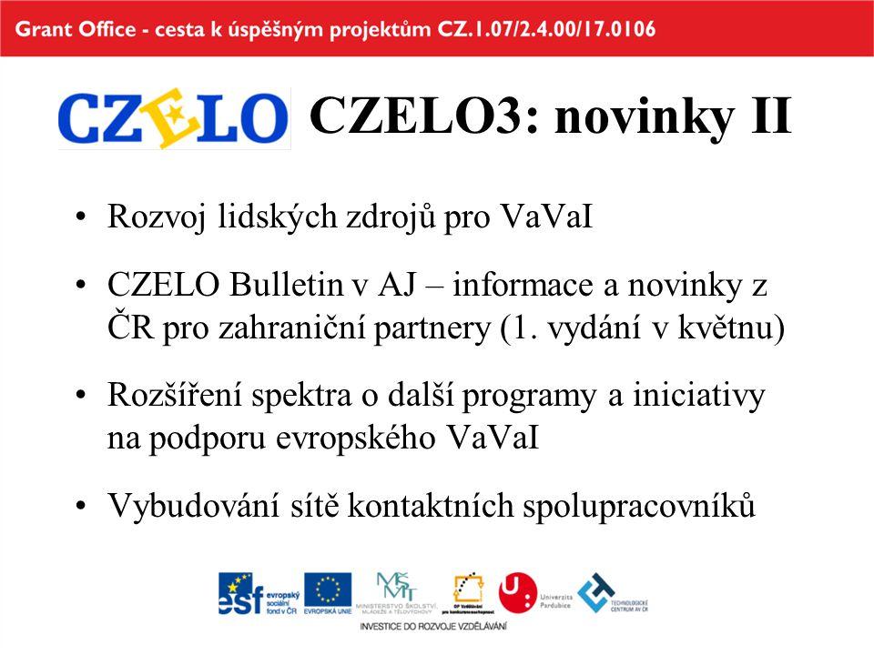 CZELO3: novinky II Rozvoj lidských zdrojů pro VaVaI CZELO Bulletin v AJ – informace a novinky z ČR pro zahraniční partnery (1. vydání v květnu) Rozšíř