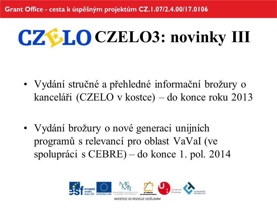 CZELO3: novinky III Vydání stručné a přehledné informační brožury o kanceláři (CZELO v kostce) – do konce roku 2013 Vydání brožury o nové generaci unijních programů s relevancí pro oblast VaVaI (ve spolupráci s CEBRE) – do konce 1.