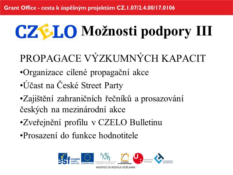Možnosti podpory III PROPAGACE VÝZKUMNÝCH KAPACIT Organizace cílené propagační akce Účast na České Street Party Zajištění zahraničních řečníků a prosa