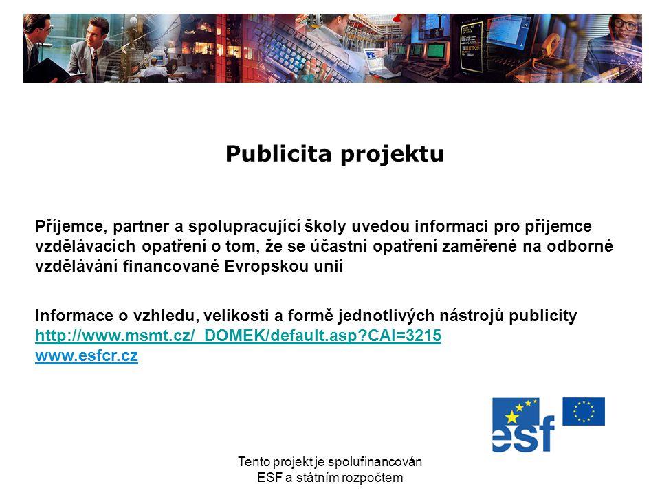 Tento projekt je spolufinancován ESF a státním rozpočtem Publicita projektu Příjemce, partner a spolupracující školy uvedou informaci pro příjemce vzd