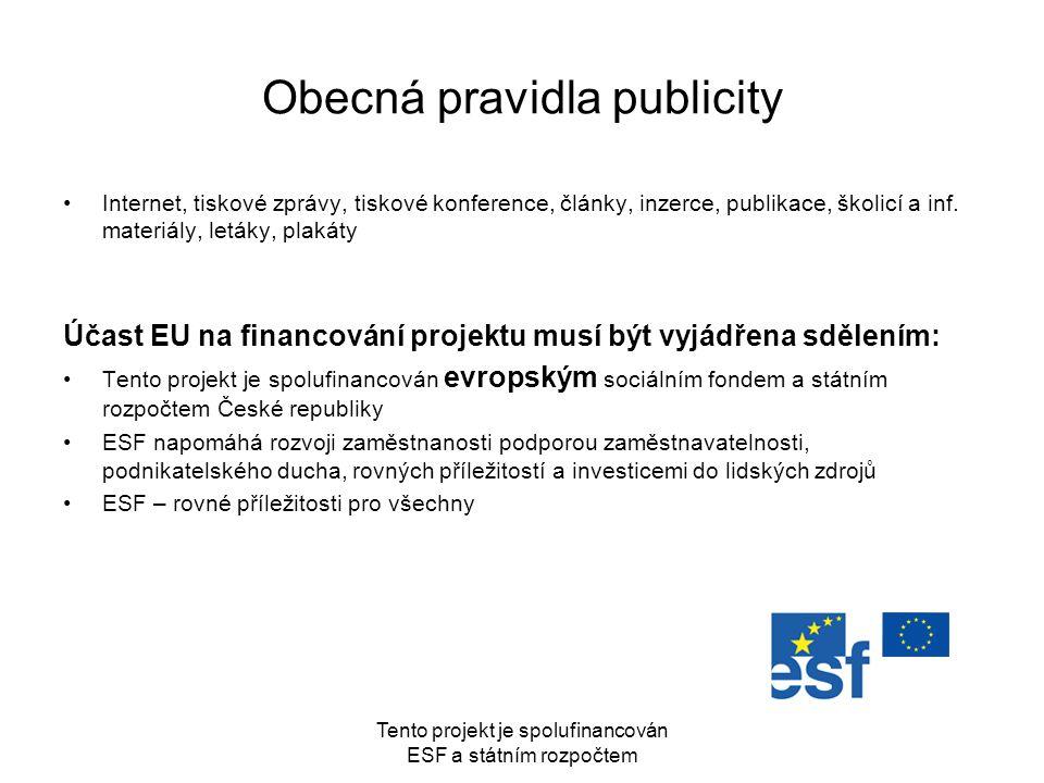 Tento projekt je spolufinancován ESF a státním rozpočtem Obecná pravidla publicity Internet, tiskové zprávy, tiskové konference, články, inzerce, publ