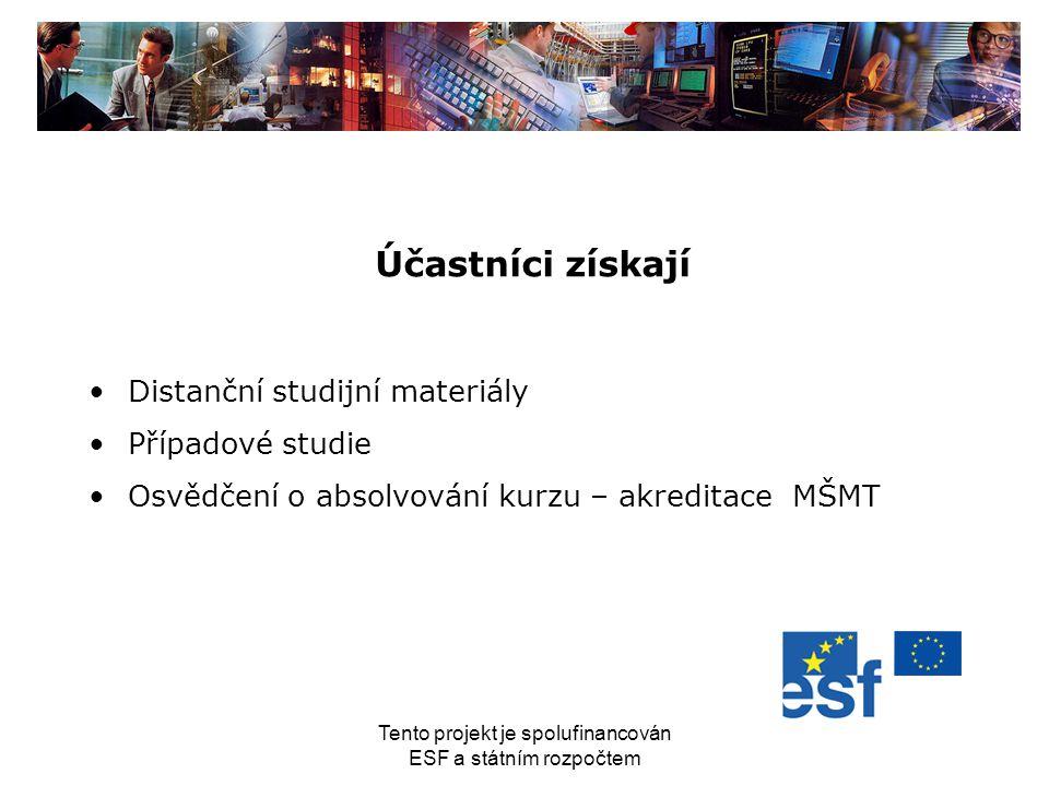 Tento projekt je spolufinancován ESF a státním rozpočtem Účastníci získají Distanční studijní materiály Případové studie Osvědčení o absolvování kurzu