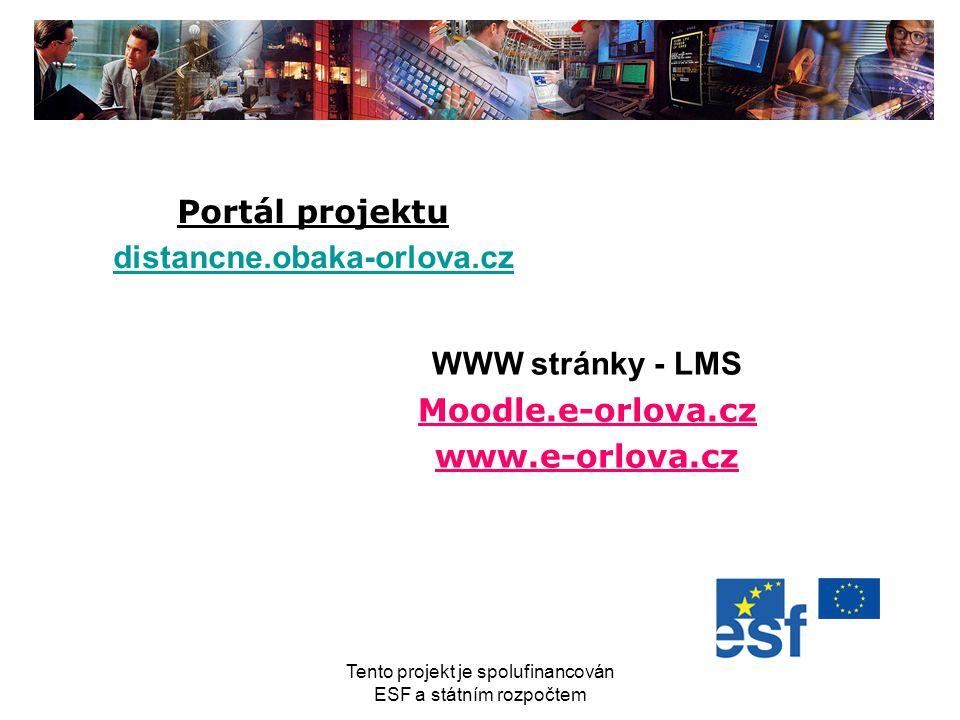 Tento projekt je spolufinancován ESF a státním rozpočtem WWW stránky - LMS Moodle.e-orlova.cz www.e-orlova.cz Portál projektu distancne.obaka-orlova.c