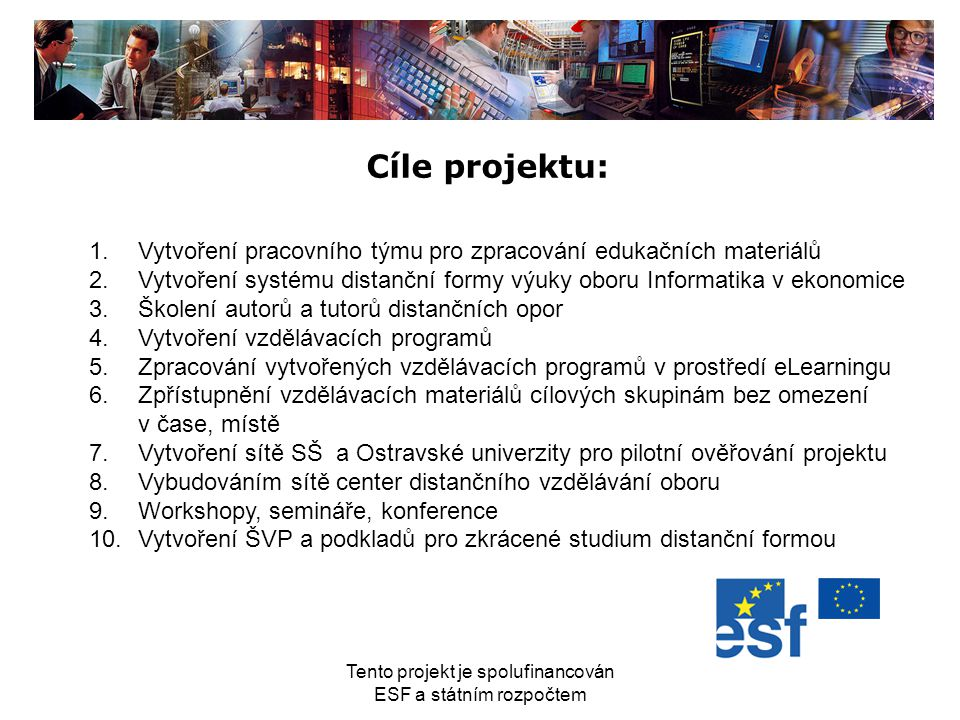 Tento projekt je spolufinancován ESF a státním rozpočtem Cíle projektu: 1. Vytvoření pracovního týmu pro zpracování edukačních materiálů 2. Vytvoření
