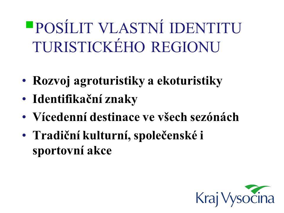  POSÍLIT VLASTNÍ IDENTITU TURISTICKÉHO REGIONU Rozvoj agroturistiky a ekoturistiky Identifikační znaky Vícedenní destinace ve všech sezónách Tradiční kulturní, společenské i sportovní akce