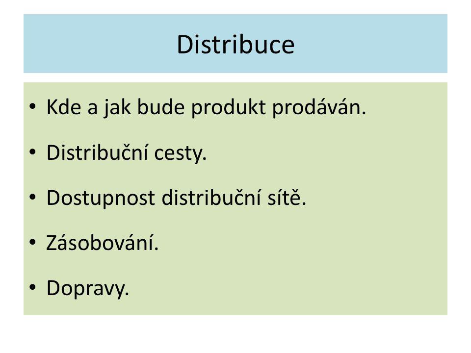 Distribuce Kde a jak bude produkt prodáván. Distribuční cesty. Dostupnost distribuční sítě. Zásobování. Dopravy.