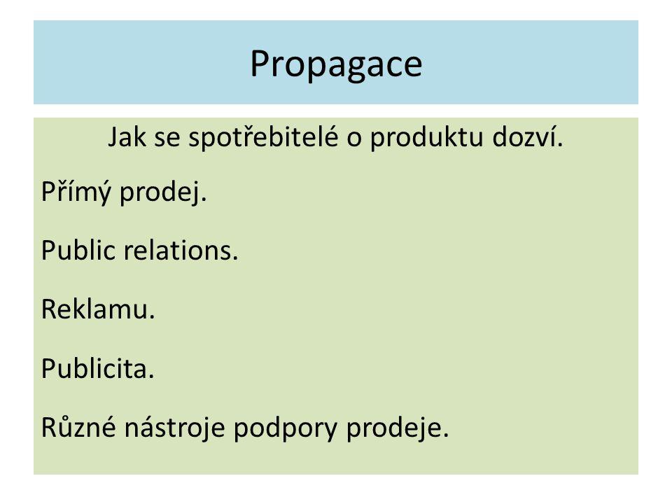 Propagace Jak se spotřebitelé o produktu dozví. Přímý prodej. Public relations. Reklamu. Publicita. Různé nástroje podpory prodeje.