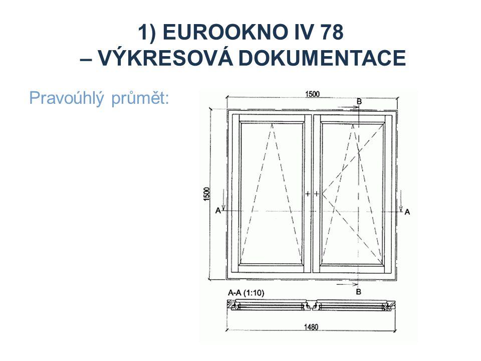 1) EUROOKNO IV 78 – VÝKRESOVÁ DOKUMENTACE Pravoúhlý průmět:
