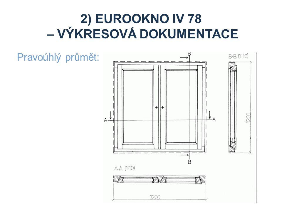 2) EUROOKNO IV 78 – VÝKRESOVÁ DOKUMENTACE Pravoúhlý průmět: