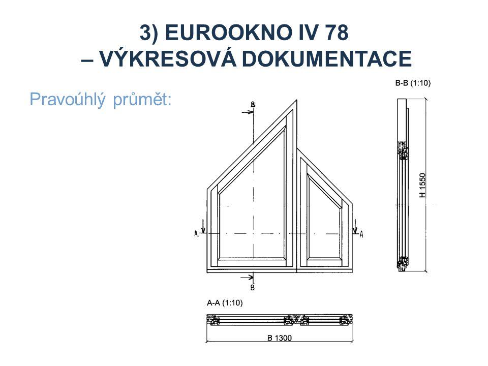 3) EUROOKNO IV 78 – VÝKRESOVÁ DOKUMENTACE Pravoúhlý průmět: