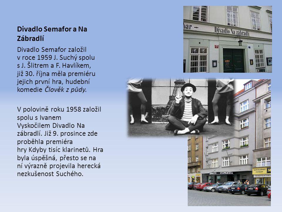 Divadlo Semafor a Na Zábradlí Divadlo Semafor založil v roce 1959 J. Suchý spolu s J. Šlitrem a F. Havlíkem, již 30. října měla premiéru jejich první