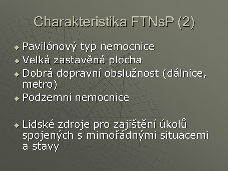 Charakteristika FTNsP (2)  Pavilónový typ nemocnice  Velká zastavěná plocha  Dobrá dopravní obslužnost (dálnice, metro)  Podzemní nemocnice  Lidské zdroje pro zajištění úkolů spojených s mimořádnými situacemi a stavy
