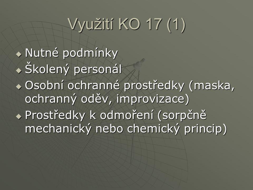 Využití KO 17 (1)  Nutné podmínky  Školený personál  Osobní ochranné prostředky (maska, ochranný oděv, improvizace)  Prostředky k odmoření (sorpčně mechanický nebo chemický princip)