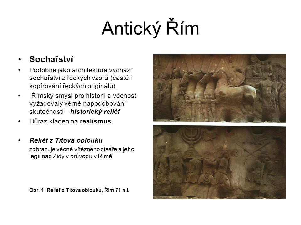 Antický Řím Sochařství Podobně jako architektura vychází sochařství z řeckých vzorů (časté i kopírování řeckých originálů). Římský smysl pro historii