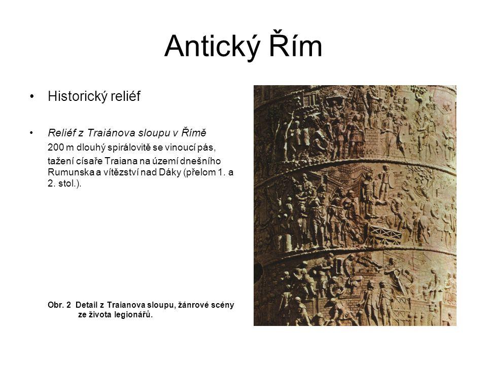 Antický Řím Historický reliéf Reliéf z Traiánova sloupu v Římě 200 m dlouhý spirálovitě se vinoucí pás, tažení císaře Traiana na území dnešního Rumuns