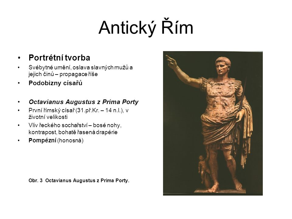 Antický Řím Sochy císařů Obr. 4 Císař Claudius, 1.stol. Obr. 5 Císař Marcus Aurelius, 2.stol.
