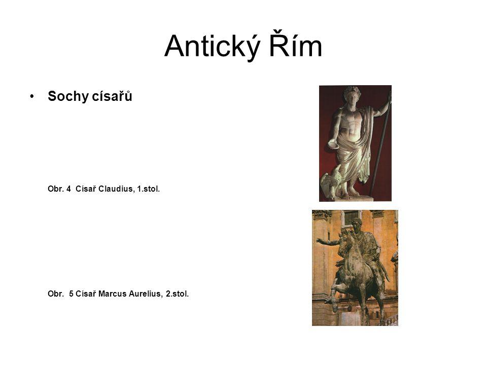 Antický Řím Portrétní busty Oblíbené u patriciů i obyčejných lidí Psychologický portrét s vysokou mírou realismu Obr.