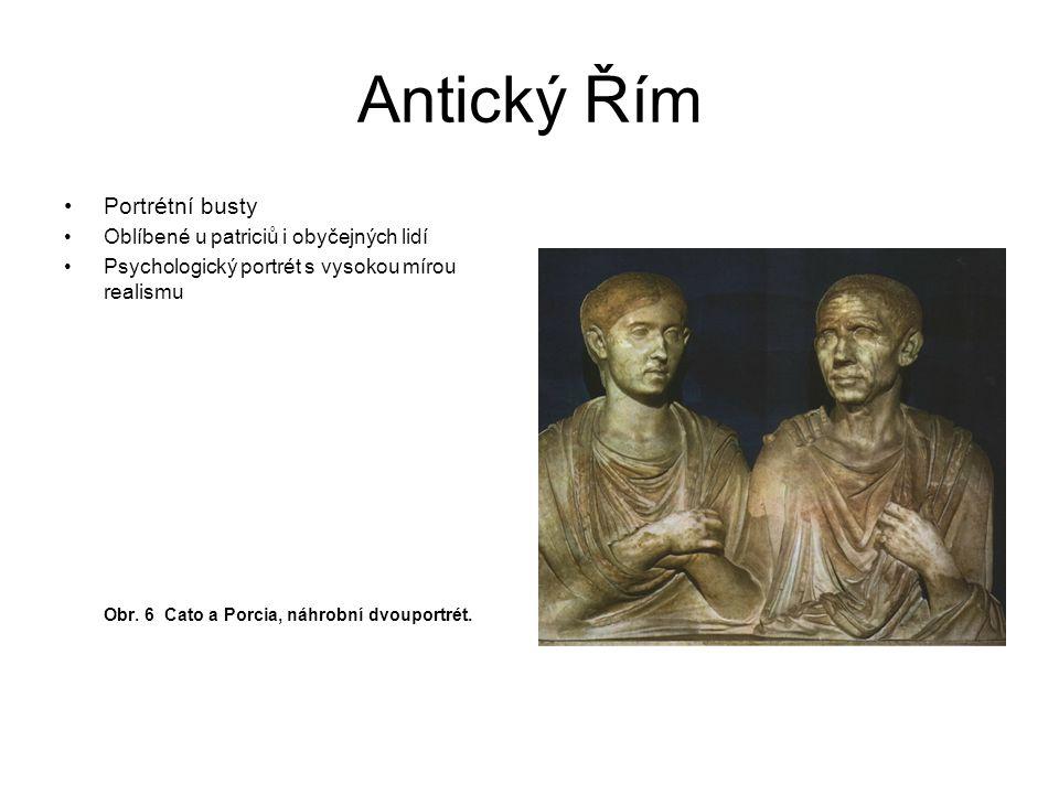Antický Řím Portrétní busty Oblíbené u patriciů i obyčejných lidí Psychologický portrét s vysokou mírou realismu Obr. 6 Cato a Porcia, náhrobní dvoupo