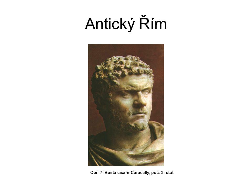 Antický Řím Obr. 7 Busta císaře Caracally, poč. 3. stol.