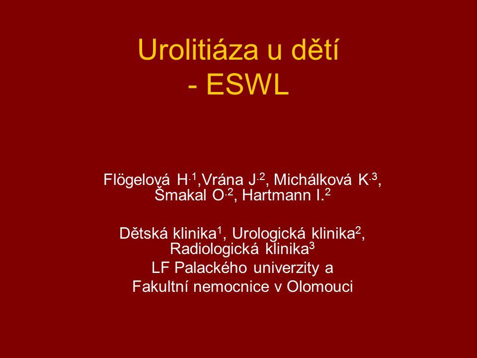 Urolitiáza u dětí - ESWL Flögelová H.1,Vrána J.2, Michálková K.3, Šmakal O.2, Hartmann I. 2 Dětská klinika 1, Urologická klinika 2, Radiologická klini