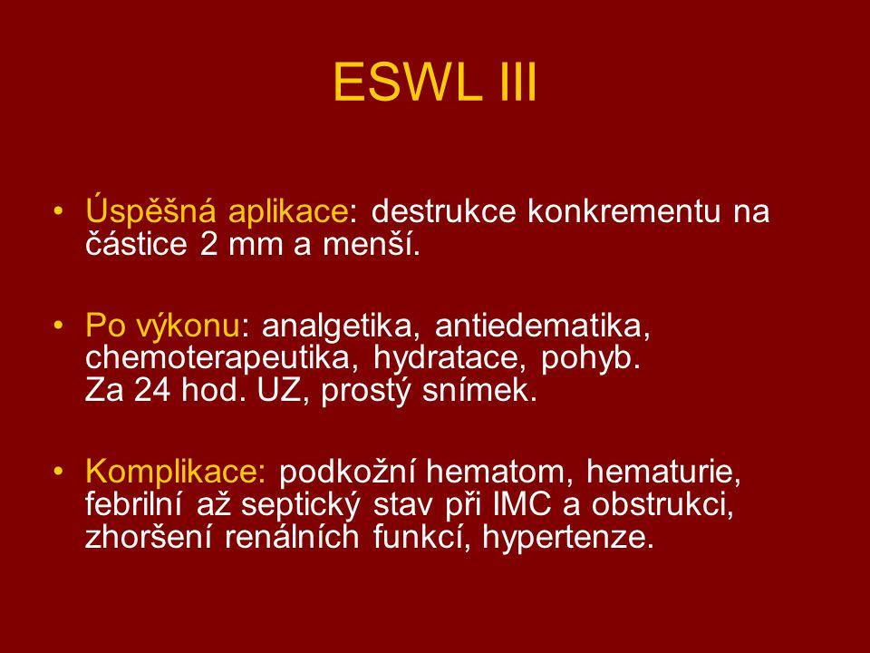 ESWL III Úspěšná aplikace: destrukce konkrementu na částice 2 mm a menší. Po výkonu: analgetika, antiedematika, chemoterapeutika, hydratace, pohyb. Za