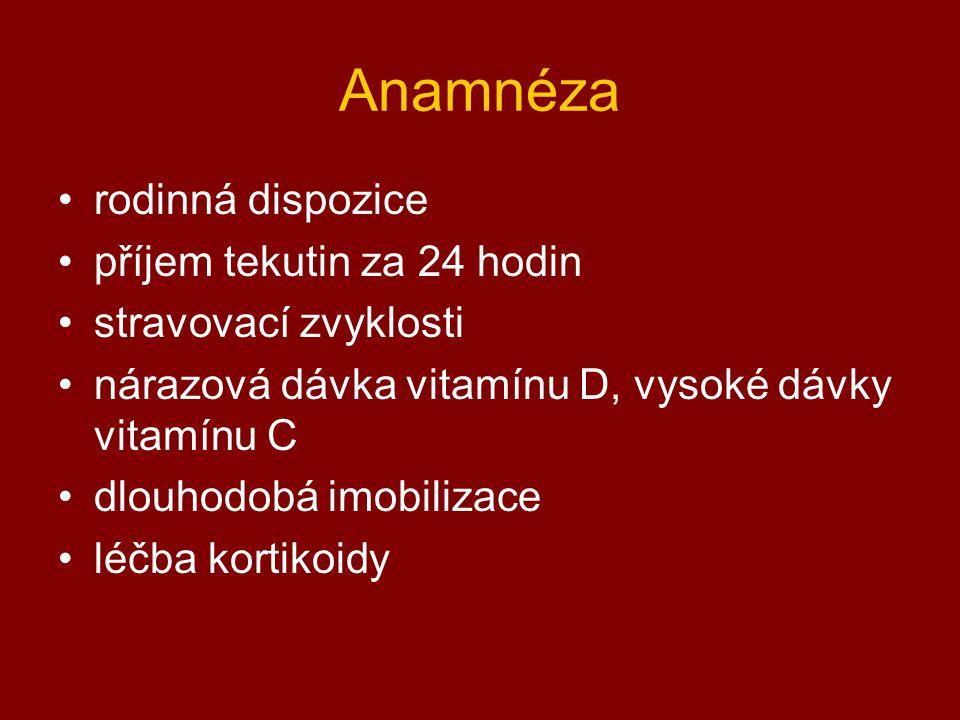Anamnéza rodinná dispozice příjem tekutin za 24 hodin stravovací zvyklosti nárazová dávka vitamínu D, vysoké dávky vitamínu C dlouhodobá imobilizace l