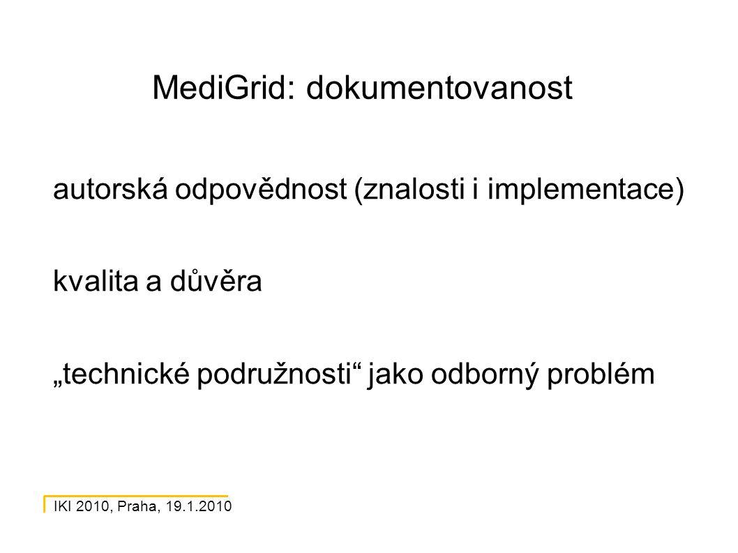 """IKI 2010, Praha, 19.1.2010 MediGrid: dokumentovanost autorská odpovědnost (znalosti i implementace) kvalita a důvěra """"technické podružnosti jako odborný problém"""