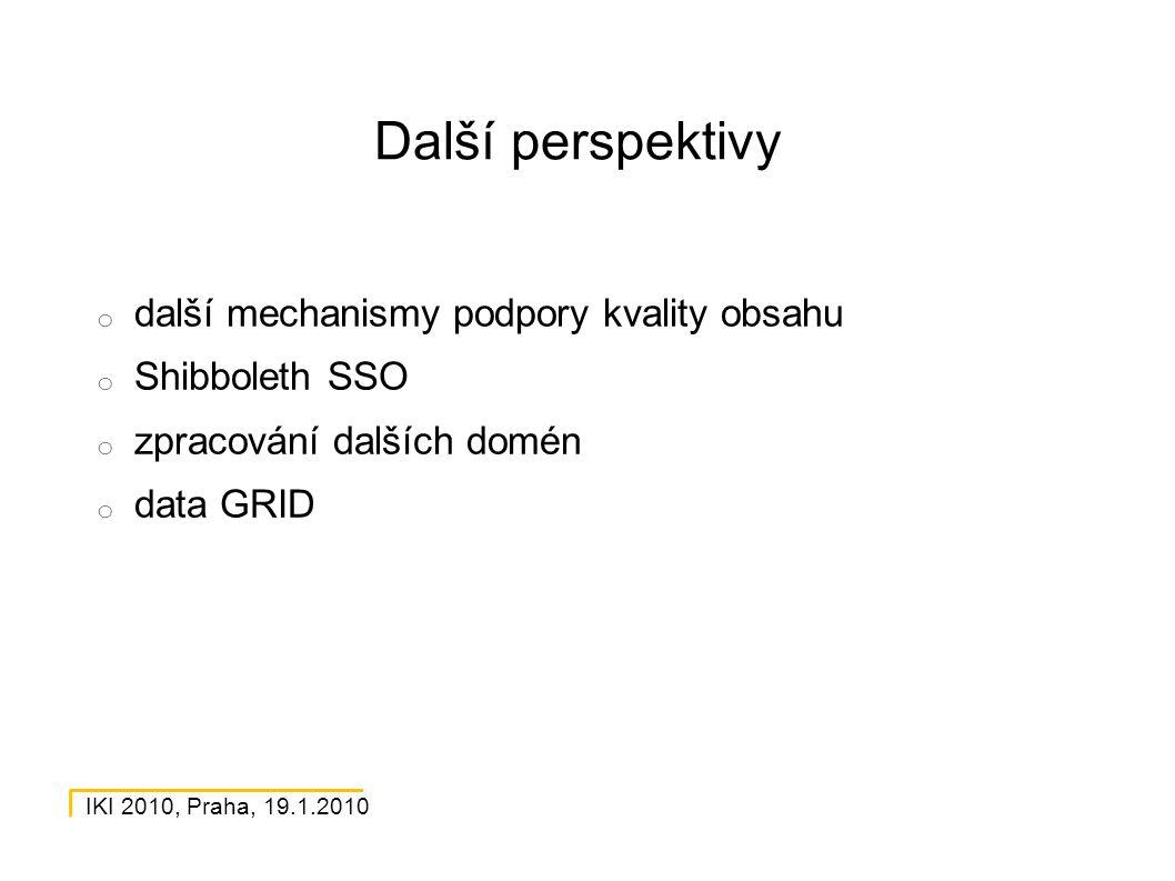IKI 2010, Praha, 19.1.2010 Další perspektivy o další mechanismy podpory kvality obsahu o Shibboleth SSO o zpracování dalších domén o data GRID