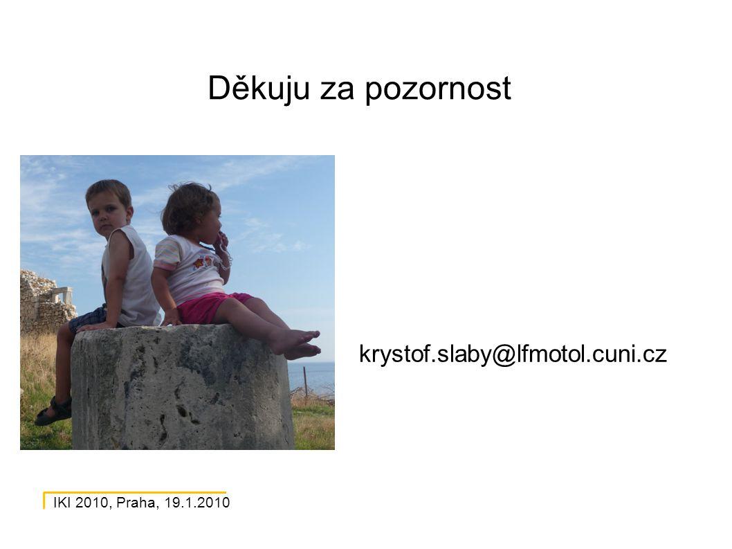 IKI 2010, Praha, 19.1.2010 Děkuju za pozornost krystof.slaby@lfmotol.cuni.cz