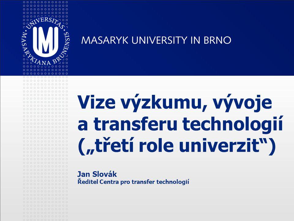 """Vize výzkumu, vývoje a transferu technologií (""""třetí role univerzit ) Jan Slovák Ředitel Centra pro transfer technologií"""