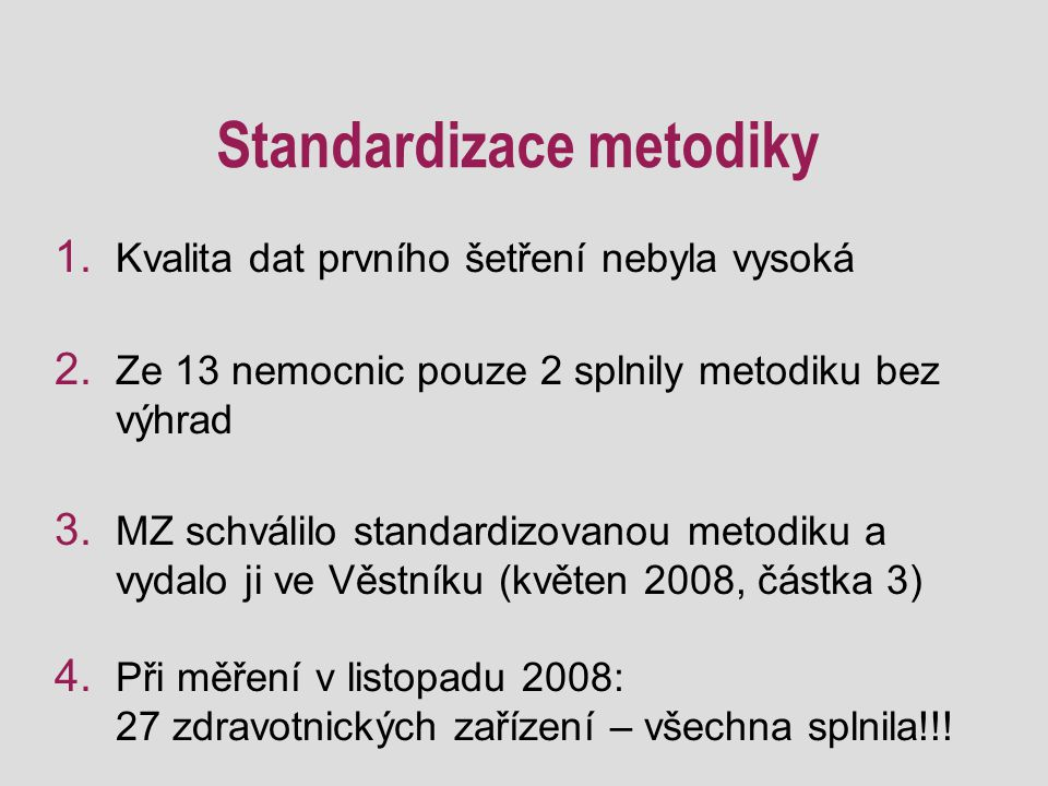 Parametry sběru dat 2,1 4,6 5,2 5,5 6,0 7,4 7,6 8,1 12,0 13,1 15,9 41,6 63,0 67,5 0%20%40%60%80%100% Fakultní nemocnice Na Bulovce Fakultní nemocnice Brno (dětská) Fakultní nemocnice v Motole Fakultní nemocnice Královské Vinohrady Úrazová nemocnice v Brně Fakultní nemocnice Brno (dospělá) Fakultní Thomayerova nemocnice Ústav pro péči o matku a dítě Fakultní nemocnice u sv.