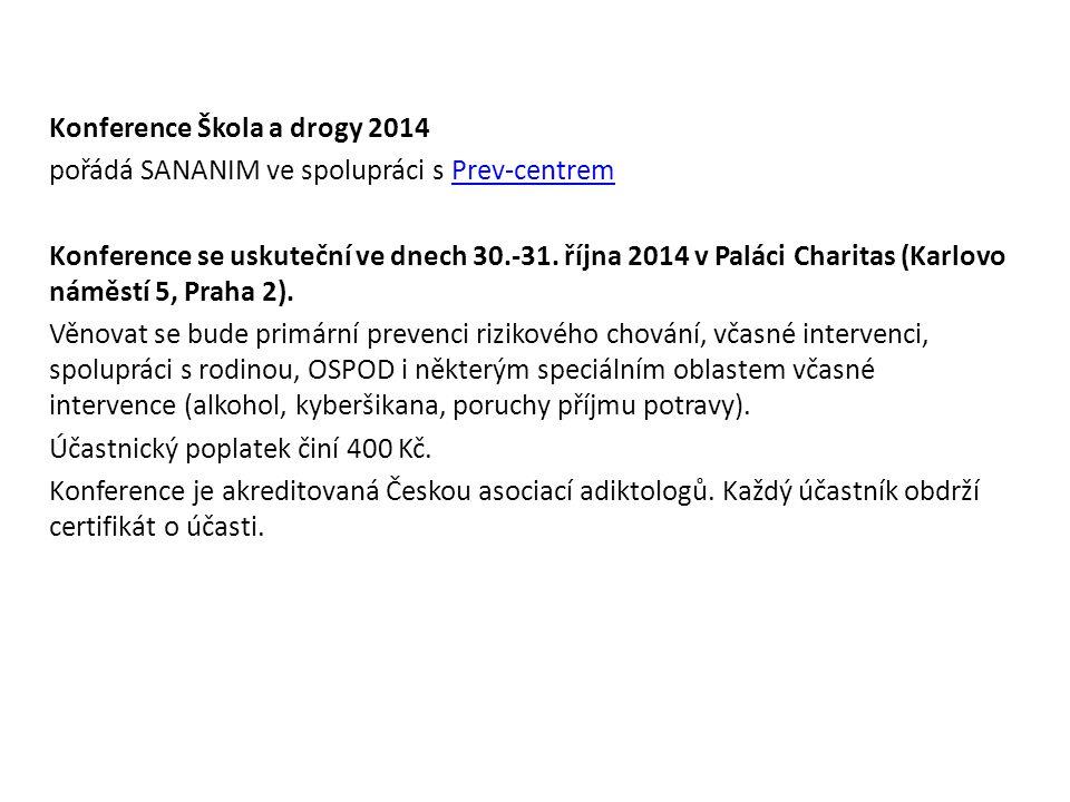 Konference Škola a drogy 2014 pořádá SANANIM ve spolupráci s Prev-centremPrev-centrem Konference se uskuteční ve dnech 30.-31. října 2014 v Paláci Cha