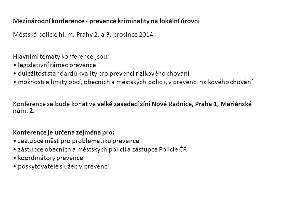 Mezinárodní konference - prevence kriminality na lokální úrovni Městská policie hl. m. Prahy 2. a 3. prosince 2014. Hlavními tématy konference jsou: l