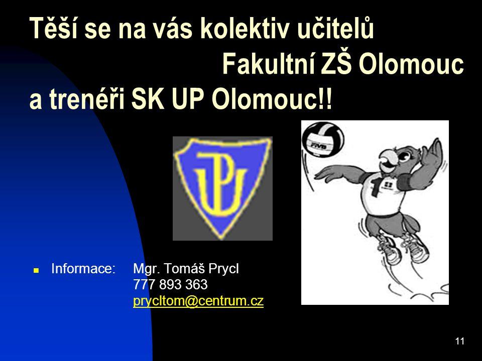 11 Těší se na vás kolektiv učitelů Fakultní ZŠ Olomouc a trenéři SK UP Olomouc!! Informace: Mgr. Tomáš Prycl 777 893 363 prycltom@centrum.cz