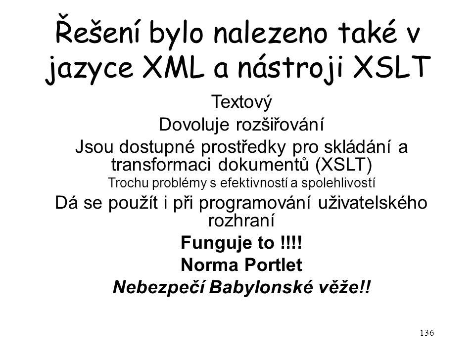 136 Řešení bylo nalezeno také v jazyce XML a nástroji XSLT Textový Dovoluje rozšiřování Jsou dostupné prostředky pro skládání a transformaci dokumentů