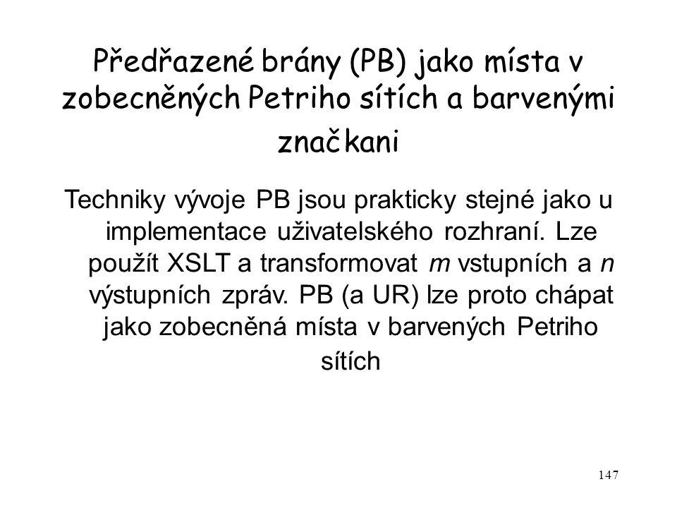 147 Předřazené brány (PB) jako místa v zobecněných Petriho sítích a barvenými značkani Techniky vývoje PB jsou prakticky stejné jako u implementace už