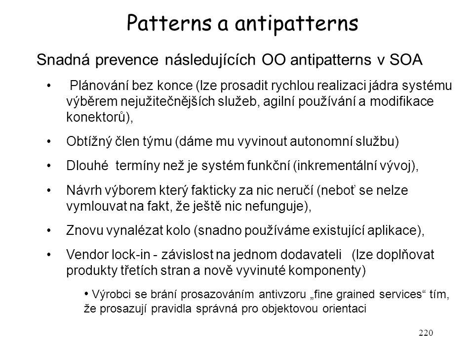 220 Patterns a antipatterns Snadná prevence následujících OO antipatterns v SOA Plánování bez konce (lze prosadit rychlou realizaci jádra systému výbě