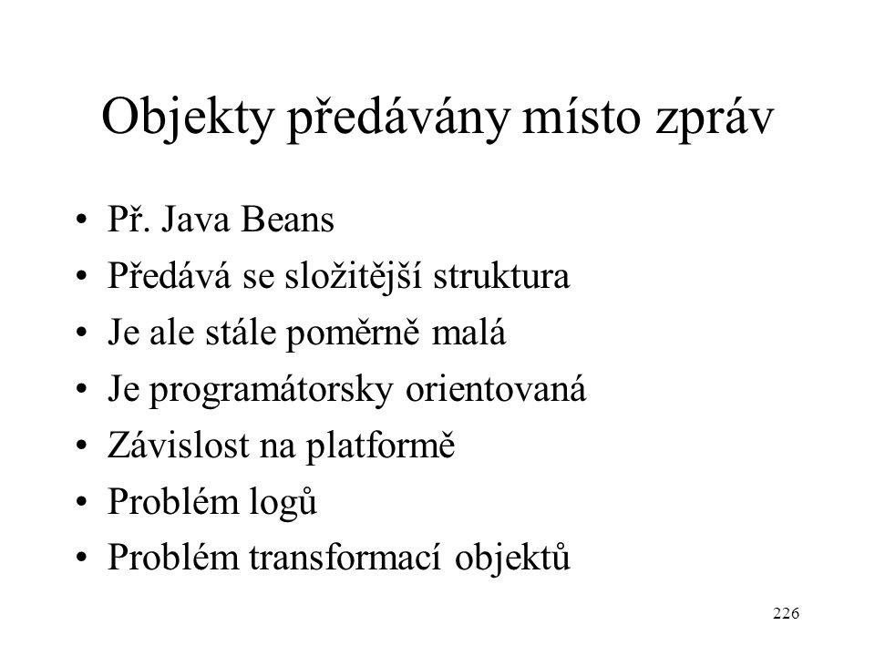 Objekty předávány místo zpráv Př. Java Beans Předává se složitější struktura Je ale stále poměrně malá Je programátorsky orientovaná Závislost na plat