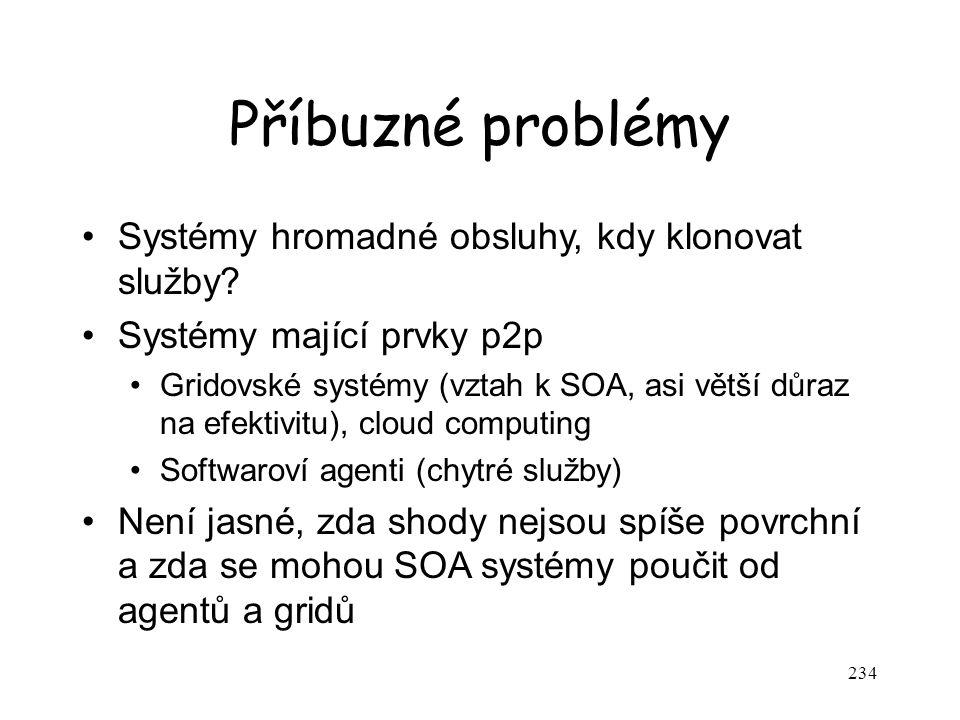 234 Příbuzné problémy Systémy hromadné obsluhy, kdy klonovat služby? Systémy mající prvky p2p Gridovské systémy (vztah k SOA, asi větší důraz na efekt