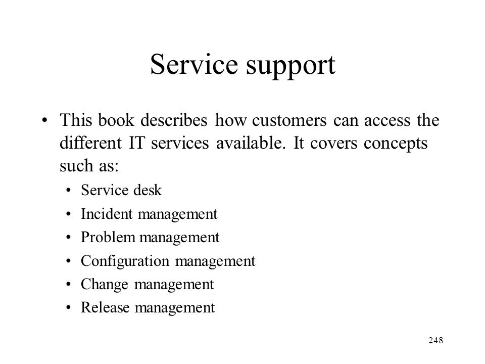 248 Service support This book describes how customers can access the different IT services available. It covers concepts such as: Service desk Inciden