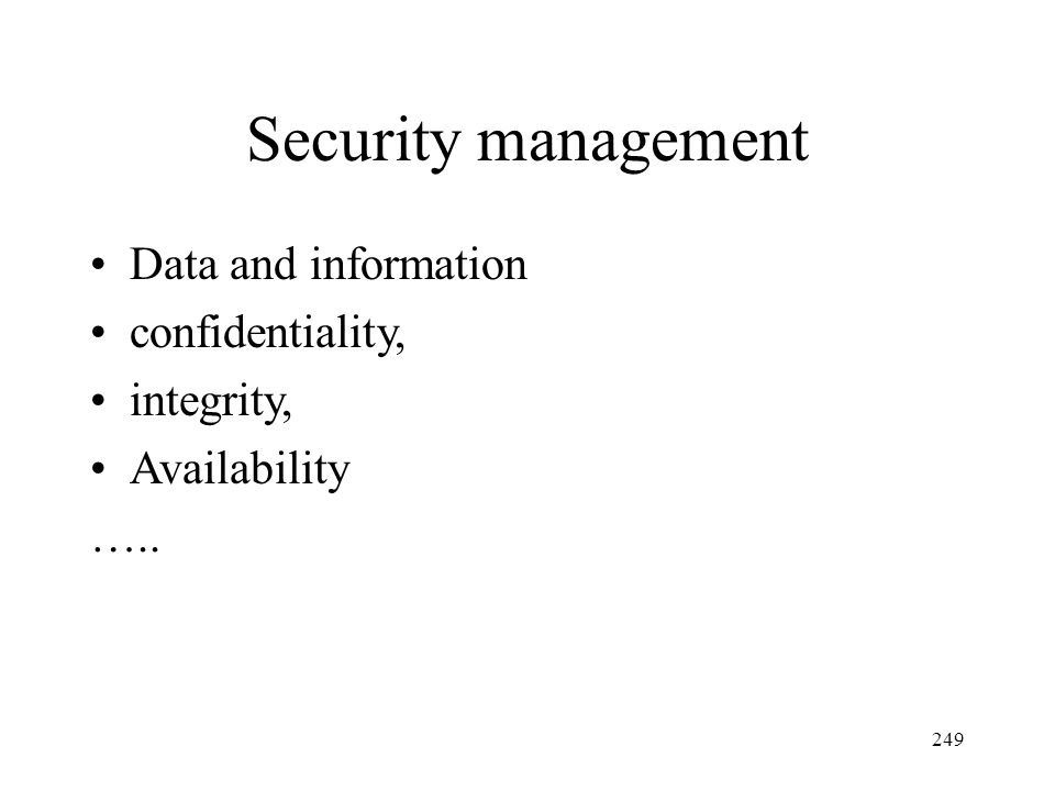 249 Security management Data and information confidentiality, integrity, Availability …..