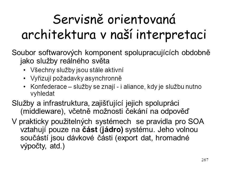 267 Servisně orientovaná architektura v naší interpretaci Soubor softwarových komponent spolupracujících obdobně jako služby reálného světa Všechny sl